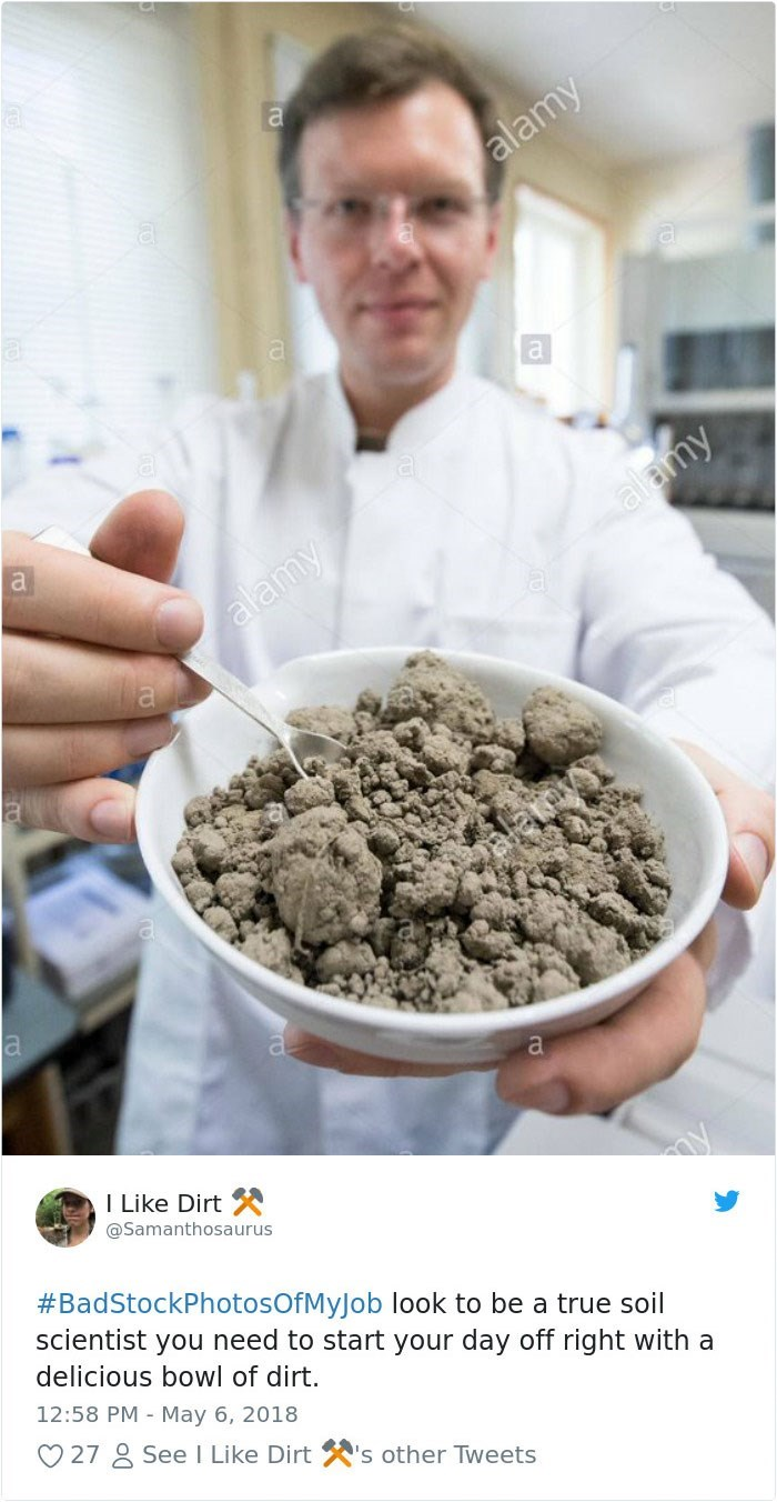 Food - alamy a alamy alamy I Like Dirt @Samanthosaurus #BadStockPhotosOfMyJ ob look to be a true soil scientist you need to start your day off right with a delicious bowl of dirt. 12:58 PM May 6, 2018 27 2 See I Like Dirts other Tweets