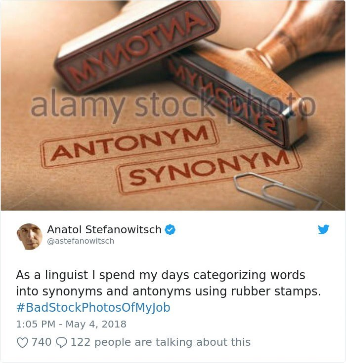 Text - MYMOTWA alamy stock photo ANTONYM SYNONYM Anatol Stefanowitsch @astefanowitsch As a linguist I spend my days categorizing words into synonyms and antonyms using rubber stamps. #BadStockPhotosOfMyJob 1:05 PM May 4, 2018 740 122 people are talking about this