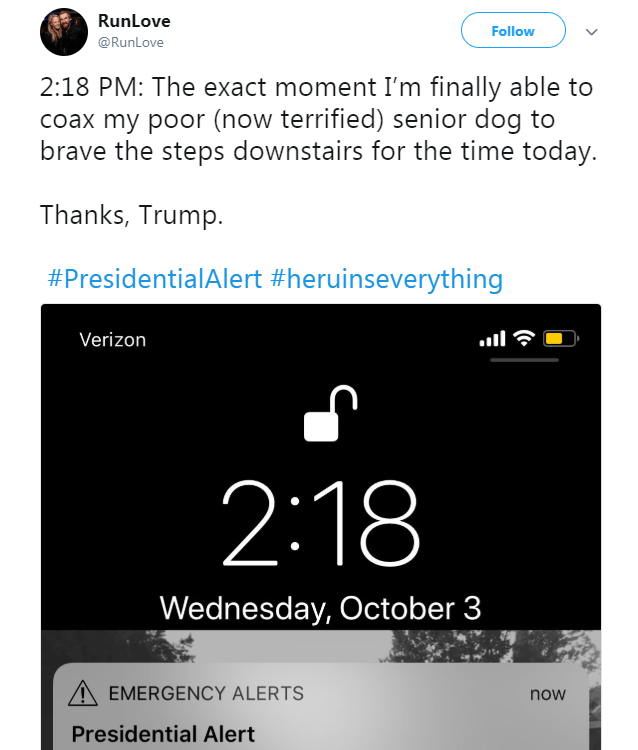 Text - RunLove Follow @RunLove 2:18 PM: The exact moment I'm finally able to coax my poor (now terrified) senior dog to brave the steps downstairs for the time today. Thanks, Trump. #PresidentialAlert #heruinseverything Verizon 2:18 Wednesday, October 3 EMERGENCY ALERTS now Presidential Alert