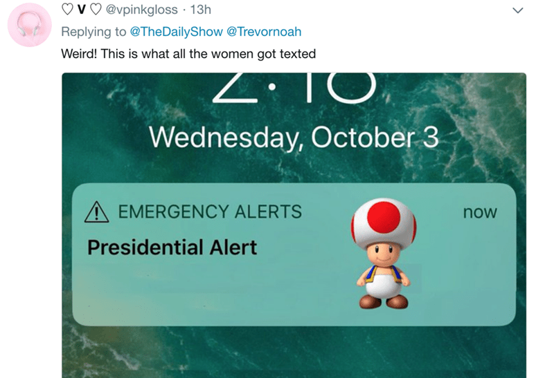 Text - @vpinkgloss 13h Replying to @TheDailyShow @Trevornoah Weird! This is what all the women got texted Z TO. Wednesday, October 3 AEMERGENCY ALERTS now Presidential Alert