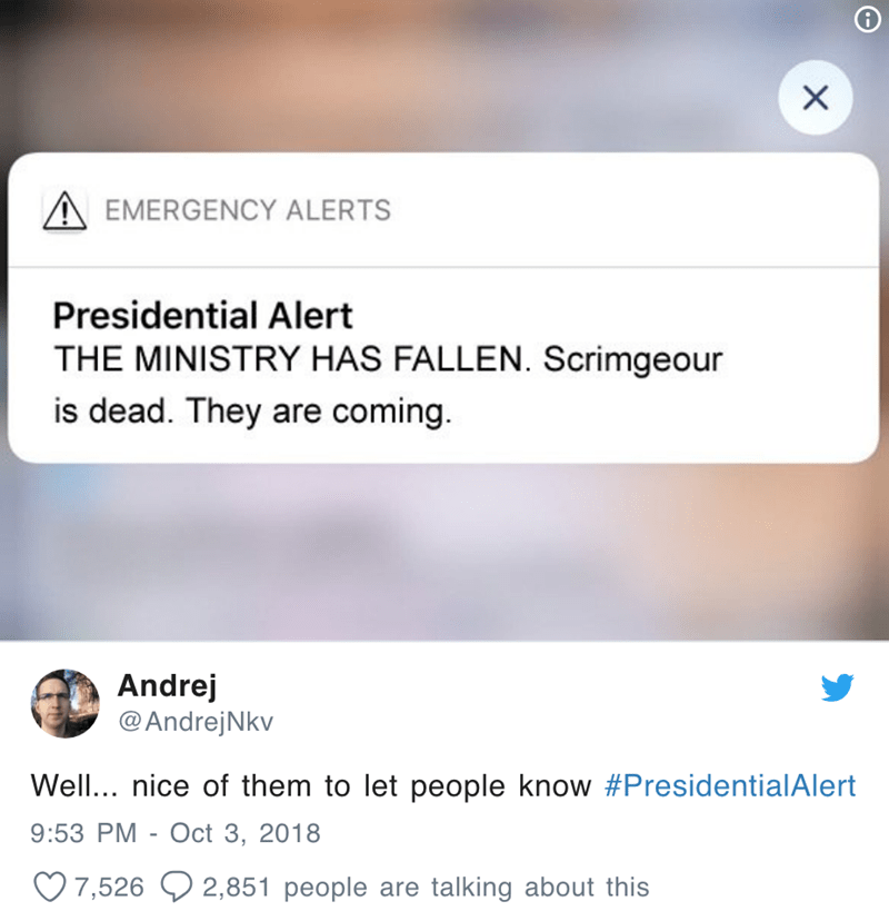 Text - AEMERGENCY ALERTS Presidential Alert THE MINISTRY HAS FALLEN. Scrimgeour is dead. They are coming Andrej @AndrejNkv Well... nice of them to let people know #PresidentialAlert 9:53 PM Oct 3, 2018 2,851 people are talking about this 7,526 X