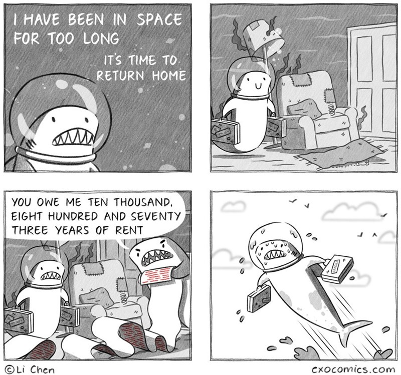 Cartoon - I HAVE BEEN IN SPACE FOR TOO LONG ITS TIME TO RETURN HOME YOU OWE ME TEN THOUSAND EIGHT HUNDRED AND SEVENTY THREE YEARS OF RENT A OLi Chen Cxocomics.com