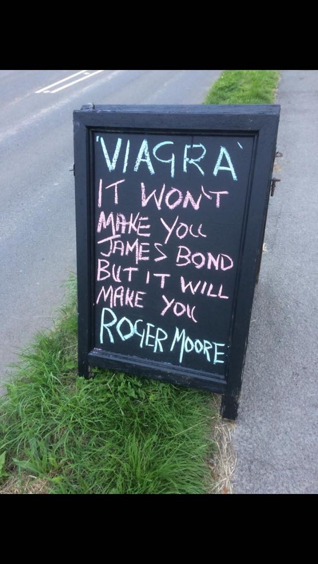 sign that says Viagra won't make you James Bond but it will make you Roger Moore