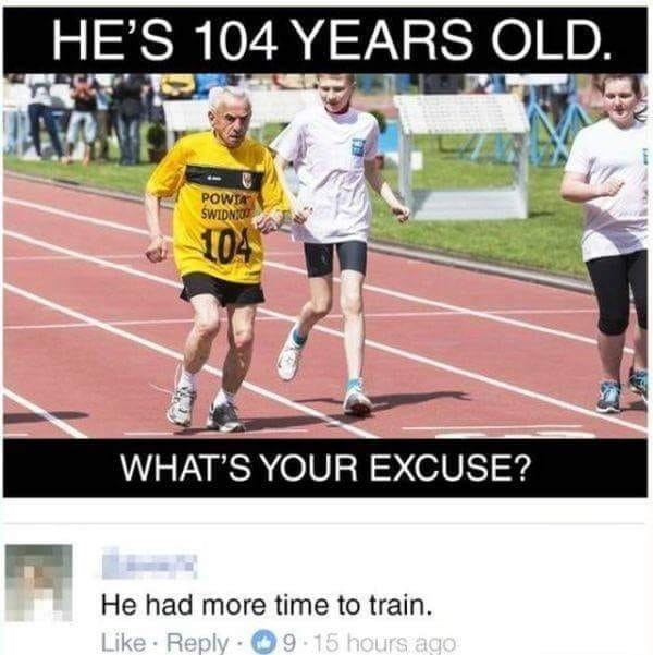 pun about 104 year old man racing having more time to train than you