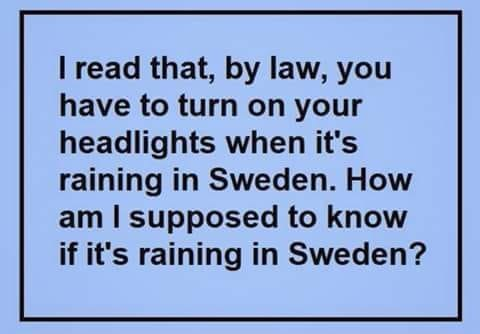 pun about turning your headlights on when it rains in Sweden