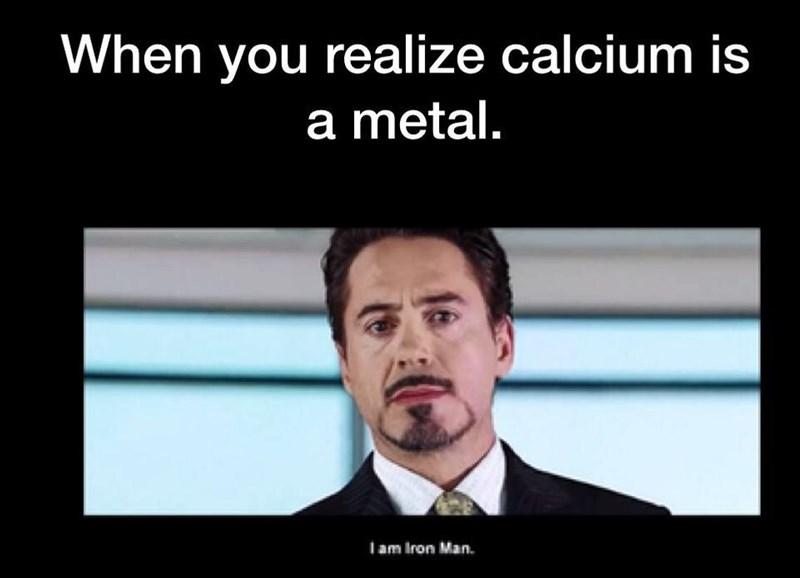 skeleton meme - Text - When you realize calcium is a metal. lam Iron Man.