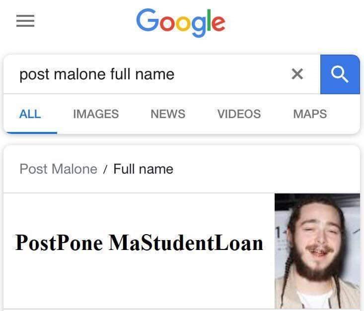 meme - Text - Google post malone full name X IMAGES NEWS VIDEOS ALL MAPS Post Malone Full name PostPone MaStudentLoan