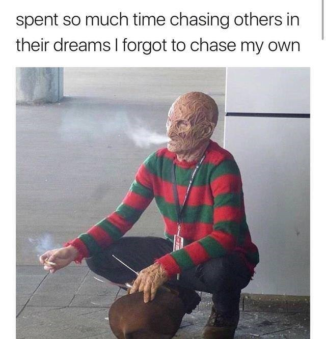 meme - Human - spent so much time chasing others in their dreams I forgot to chase my own