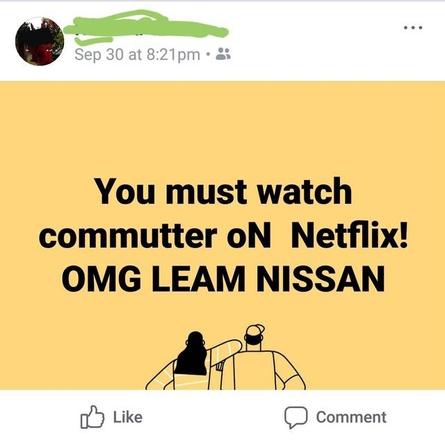 Text - Sep 30 at 8:21pm You must watch commutter oN Netflix! OMG LEAM NISSAN Like Comment