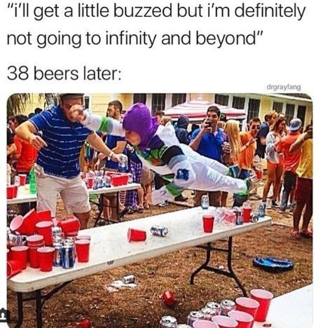 """memes - Community - """"ill get a little buzzed but i'm definitely not going to infinity and beyond"""" 38 beers later: drgrayfang"""