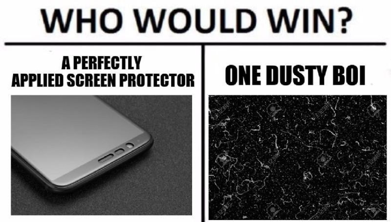meme - Text - WHO WOULD WIN? A PERFECTLY APPLIED SCREEN PROTECTOR ONE DUSTY BOI