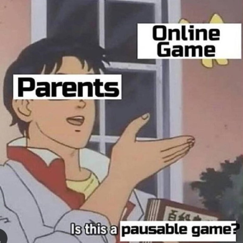 meme - Cartoon - Online Game Parents Is this a pausable game?