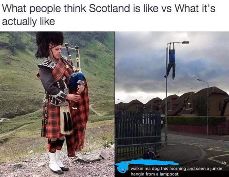 meme - Bagpipes - What people think Scotland is like vs What it's actually like walkin ma dog this morning and seen a junkie hangin from a lamppost