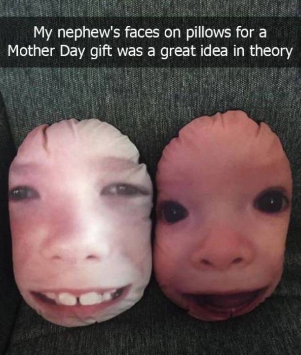 Face - My nephew's faces on pillows for a Mother Day gift was a great idea in theory