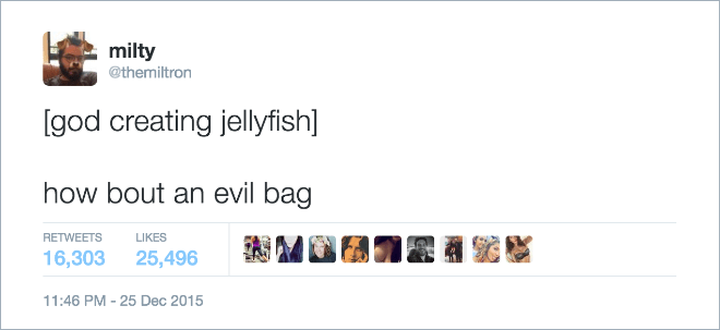 Text - milty @themiltron [god creating jellyfish] how bout an evil bag RETWEETS LIKES 16,303 25,496 11:46 PM -25 Dec 2015