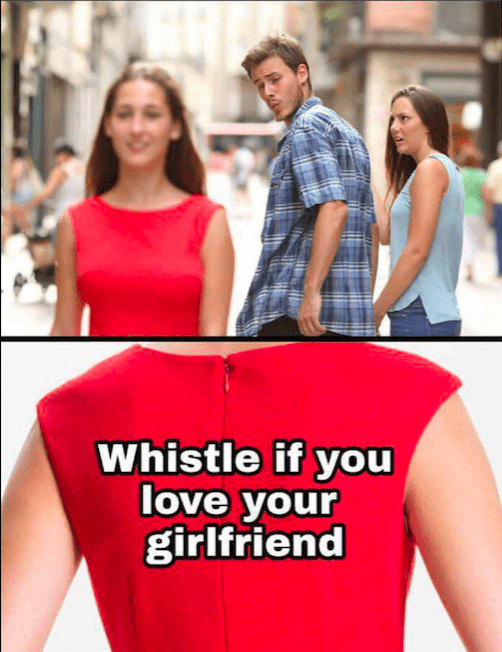 wholesome meme with the distracted boyfriend looking at the girl because it says to whistle if you love your girl