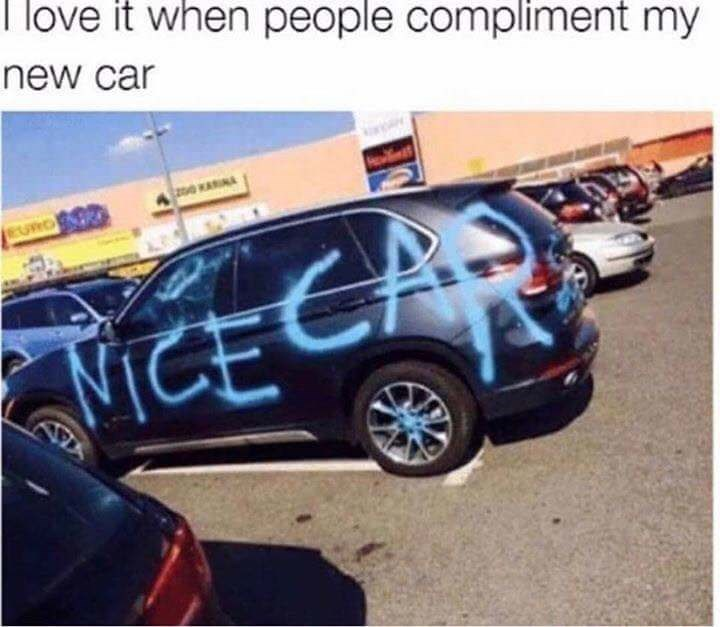 """wholesome meme of a car that's spray painted with the words """"nice car"""" on it"""