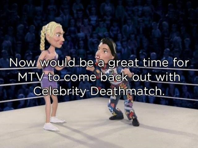 Sport venue - 'Now would be a great time for MTV to come back out with Celebrity Deathmatch.