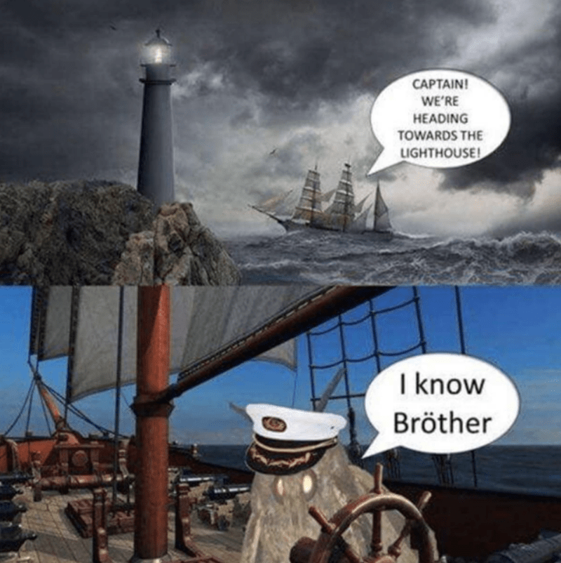 Cartoon - CAPTAIN! WE'RE HEADING TOWARDS THE LIGHTHOUSE! I know Bröther