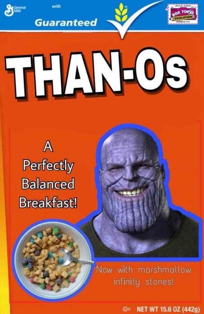 thanos meme - Breakfast cereal - with eneal BOX TOPS Guaranteed DUCATION THAN-OS A Perfectly Balanced Breakfast! Now with marshmallow infinity stones! NET WT 15.6 0Z (442g)