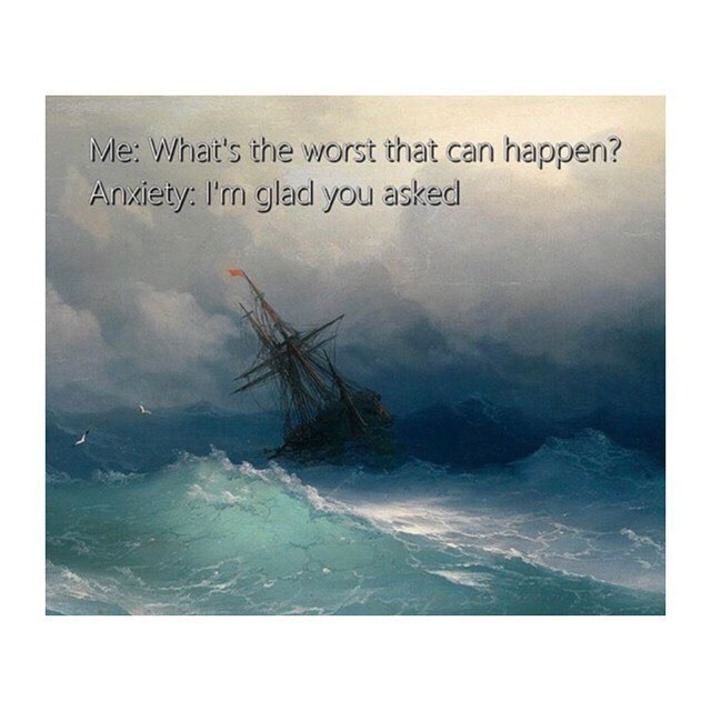 Funny meme about anxiety using a painting of a ship at sea