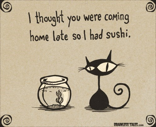 Cartoon - 1 thought you were coMing home late sol had sushi. BRAINLESS TALES.com