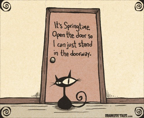 Cartoon - It's Springtme. Open the door so I can just stand the doorway. BRAINLESS TALES.com