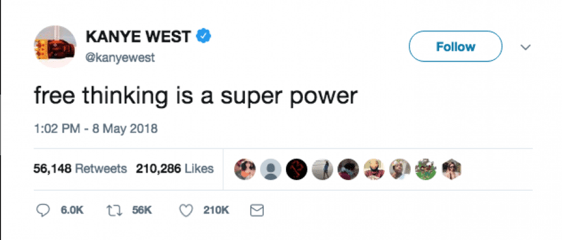 Text - KANYE WEST Follow @kanyewest free thinking is a super power 1:02 PM -8 May 2018 56,148 Retweets 210,286 Likes ti56K 6.0K 210K