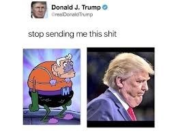 meme - Cartoon - Donald J. Trump GreaDenaldTrump stop sending me this shit