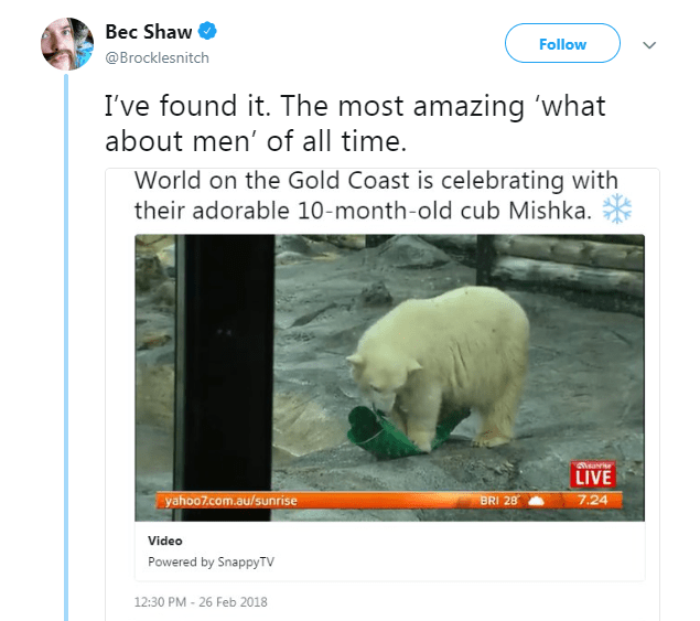 Polar bear - Bec Shaw Follow @Brocklesnitch I've found it. The most amazing 'what about men' of all time. World on the Gold Coast is celebrating with their adorable 10-month-old cub Mishka. LIVE 7.24 BRI 28 yahoo7.com.au/sunrise Video Powered by SnappyTV 12:30 PM - 26 Feb 2018
