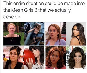 taylor swift meme - Hair - This entire situation could be made into the Mean Girls 2 that we actually deserve CA