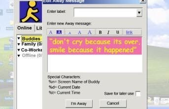 """Text - AWay messtdge Enter label Enter new Away message Online Lit A ABIu A AY Buddies Family (0don't cry because its over Co-Worke Smile because it happened"""" offine (0 Special Characters: n-Screen Name of Buddy %dCurent Date %t Current Time Save for laler use m Away Cancel"""