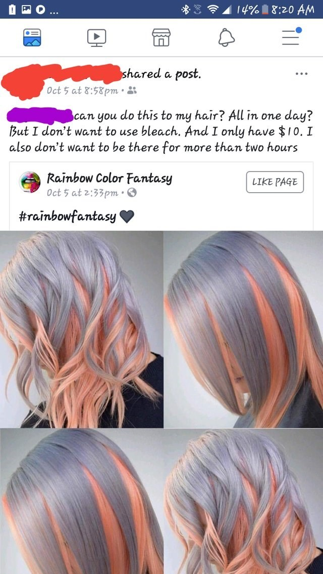 Hair - 14%8:20 AM shared a post. Oct 5 at&:58pm day? But I don't want to use bleach. And I only have $10. I more than two hours can you do this to my hair? All in one also don't want to be there for Rainbow Color Fantasy Oct 5 at 2:33pm LIKE PAGE #rainbowfantasy