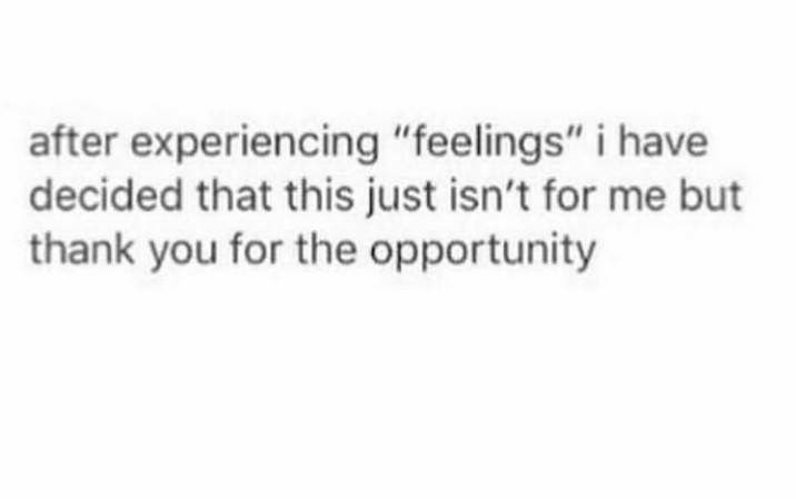 "random meme using ""feelings"" as an excuse to not do things"