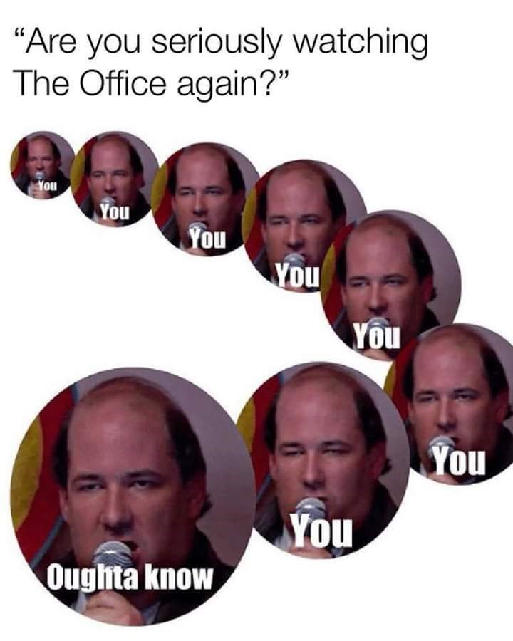"""meme about rewatching The Office with pictures of Kevin singing """"you oughta know"""""""