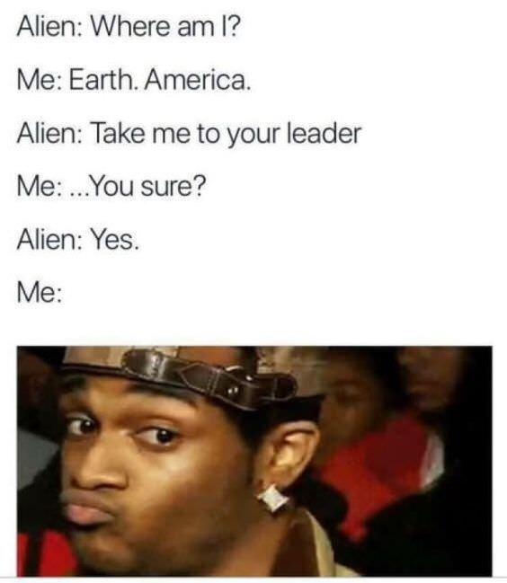 Conceited reaction meme about not being excited to show aliens your leader