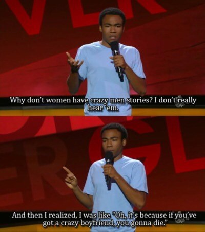 random meme about Donald Glover stand up routine about women not having crazy men stories because crazy men will murder them