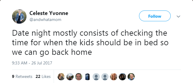 Text - Celeste Yvonne Follow @andwhatamom Date night mostly consists of checking the time for when the kids should be in bed so we can go back home 9:33 AM -26 Jul 2017 9 Retweets 22 Likes