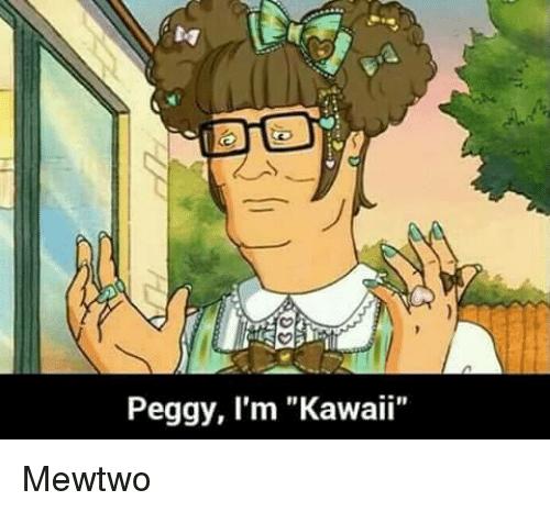 "weird meme - Cartoon - Peggy, I'm ""Kawaii"" Mewtwo"
