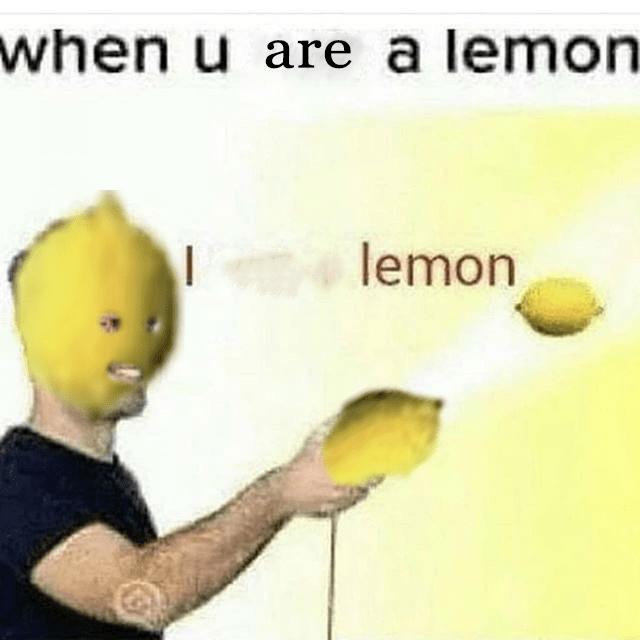 weird meme - Yellow - when u are a lemon lemon