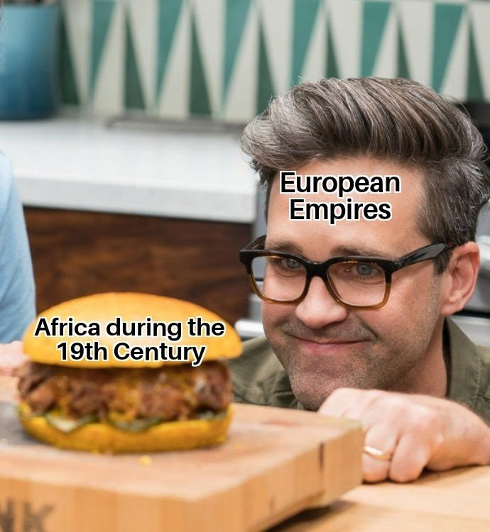 meme about the European Empires all wanting to take over Africa during the 19th century