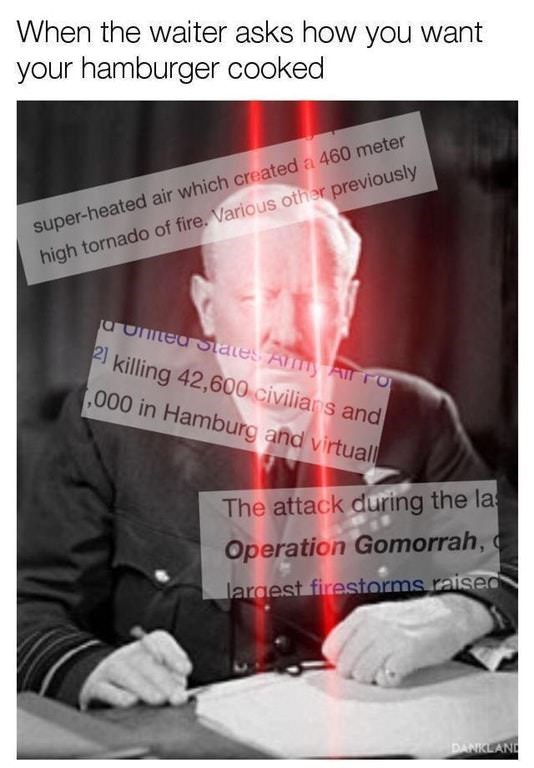 glowing eyes Bomber Harris meme about having over the top demands from your hamburger