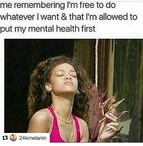 mental health meme - Hair - me remembering I'm free to do whatever I want & that I'm allowed to put my mental health first 24kmelanin