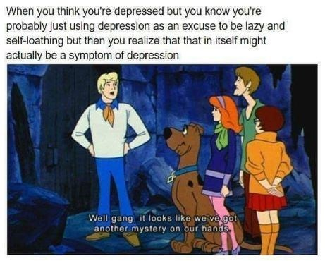 mental health meme - Cartoon - When you think you're depressed but you know you're probably just using depression as an excuse to be lazy and self-loathing but then you realize that that in itself might actually be a symptom of depression Well gang, it looks like we ve got another mystery on our hands