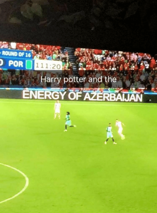 "Harry potter meme of a pic of a professional soccer game with text overlay that reads, ""Harry Potter and the..."" over an advertisement sign that reads, ""Energy of Azerbaijan"""
