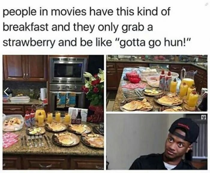 "Caption that reads, ""People in movies have this kind of breakfast and they only grab a strawberry and be like, 'gotta go hun!'"" above pics of a huge breakfast spread and a guy looking displeased"