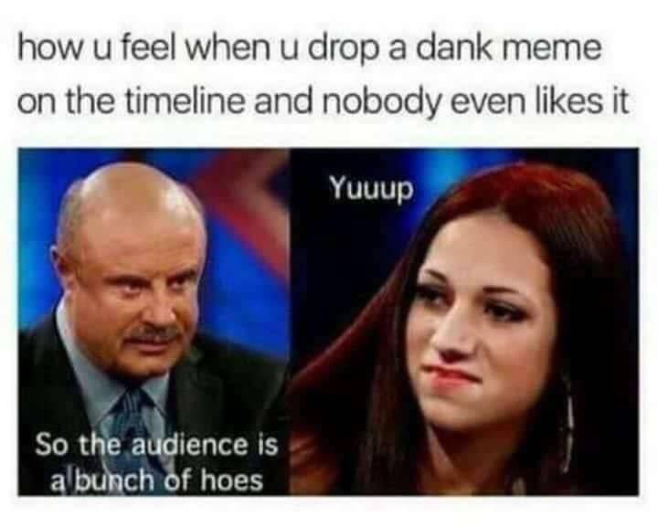 Funny cash me ousside meme about dank memes.