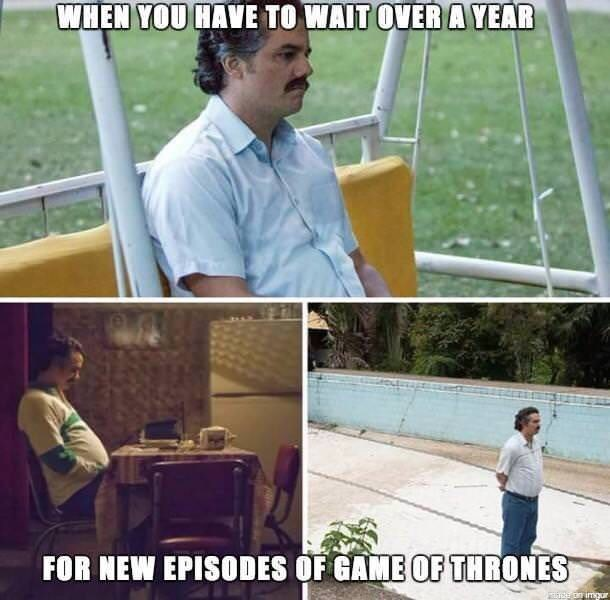 Photo caption - WHEN YOU HAVE TO WAIT OVER A YEAR FOR NEW EPISODES OF GAME OF THRONES e on imgur