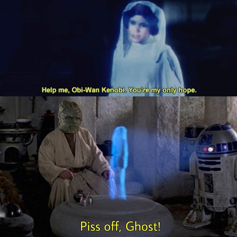R2-d2 - Help me, Obi-Wan Kenobi. Youre my only hope. Piss off, Ghost!