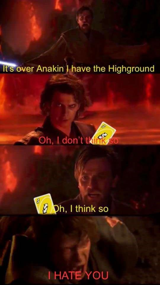 Movie - It's over Anakin have the Highground Oh, I don't tkink so Oh, I think so THATE YOU
